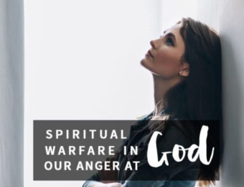 Spiritual Warfare in Our Anger at God